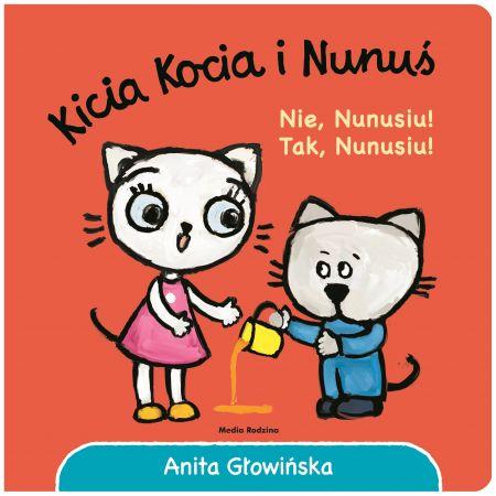 Kicia Kocia i Nunuś. Nie, Nunusiu! Tak, Nunusiu!
